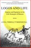 Impetus and Equipoise in the Life-Strategies of Reasons No. 4 : Logos and Life, Tymieniecka, Anna-Teresa, 0792367316