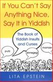 If You Can't Say Anything Nice, Say It in Yiddish, Lita Epstein, 0806527315