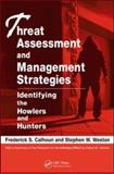 Threat Assessment and Management Strategies : Identifying the Howlers and Hunters, Calhoun, Frederick S. and Weston, Steve W., 1420087312