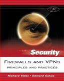 Firewalls and VPNs : Principles and Practices, Tibbs, Richard W. and Oakes, Edward B., 0131547313