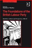 The Foundation of the British Labour Party : Identities, Cultures and Perspectives, 1900-39, Worley, Matthew, 0754667316
