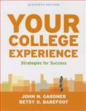 Your College Experience : Strategies for Success, Gardner, John N. and Barefoot, Betsy O., 1457637316