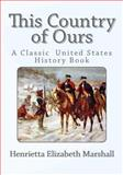This Country of Ours, Henrietta Elizabeth Marshall, 1492287318
