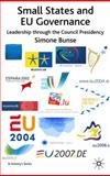 Small States and EU Governance : Leadership Through the Council Presidency, Bunse, Simone, 0230537316