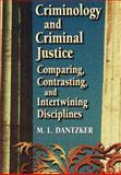 Criminology and Criminal Justice : Comparing, Contrasting, and Intertwining Disciplines, Dantzker, M. L., 0750697318