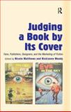 Judging a Book by Its Cover : Fans, Publishers, Designers, and the Marketing of Fiction, Nicole Matthews and Nickianne Moody, 0754657310