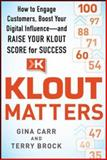 Klout Matters : How to Engage Customers, Boost Your Digital Influence - And Raise Your Klout Score for Success, Carr, Gina and Brock, Terry, 0071827315