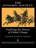 The Dynamic Society : The Sources of Global Change, Snooks, Graeme, 0415137314
