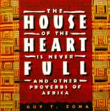 The House of the Heart Is Never Full : And Other Proverbs of Africa, Zona, Guy A., 067179731X