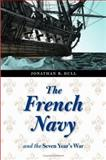 The French Navy and the Seven Years' War, Jonathan R. Dull and Jonathan Dull, 0803217315