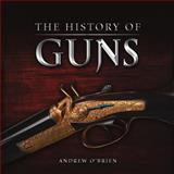 A History of Guns, Andrew O'Brien, 190921731X
