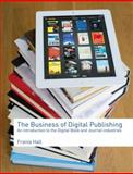The Business of Digital Publishing : An Introduction to the Digital Book and Journal Industries, Hall, Frania, 0415507316