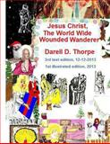 Jesus Christ the World Wide Wounded Wanderer {{Illustrated Edition 12-12-2013}}, Darell D. Thorpe, 1494477319