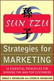 Sun Tzu Strategies for Marketing : 12 Essential Principles for Winning the War for Customers, Michaelson, Gerald A. and Michaelson, Steven W., 0071427317