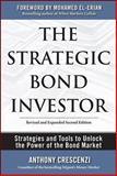The Strategic Bond Investor : Strategies and Tools to Unlock the Power of the Bond Market, Crescenzi, Anthony and El-Erian, Mohamed, 0071667318