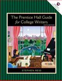 The Prentice Hall Guide for College Writers : Full Edition with Handbook, Reid, Stephen P., 0130447315