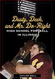 Dusty, Deek, and Mr. Do-Right : High School Football in Illinois, Bell, Taylor H. A., 0252077318