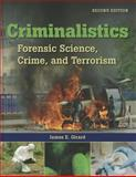Criminalistics : Forensic Science, Crime and Terrorism, Girard, James E., 0763777315