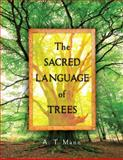 The Sacred Language of Trees, A. T. Mann, 1402767315
