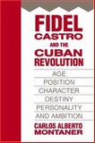 Fidel Castro and the Cuban Revolution : Age, Position, Character, Destiny, Personality, and Ambition, Montaner, Carlos Alberto, 141280731X