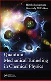 Quantum Mechanical Tunneling in Chemical Physics, Hiroki Nakamura and Gennady Mil'nikov, 1466507314