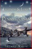 Legends and Lore of Western Pennsylvania, White, Thomas, 159629731X