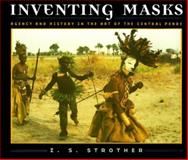 Inventing Masks : Agency and History in the Art of the Central Pende, Strother, Z. S., 0226777324