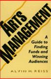 Arts Management : A Guide to Finding Funds and Winning Audiences, Reiss, Alvin H., 0930807324