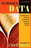 Schools and Data : The Educator's Guide for Using Data to Improve Decision Making, Creighton, Theodore B., 1412937329