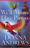 We'll Always Have Parrots, Donna Andrews, 0312277326