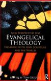 New Perspectives for Evangelical Theology : Engaging with God, Scripture and the World, , 0415477328