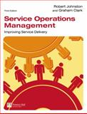 Service Operations Management : Improving Service Delivery, Johnston, Robert and Clark, Graham, 1405847328