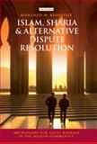 Islam, Sharia and Alternative Dispute Resolution : Mechanisms for Legal Redress in the Muslim Community, Keshavjee, Mohamed, 1848857322