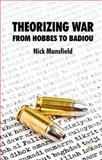 Theorizing War : From Hobbes to Badiou, Mansfield, Nick, 0230537324