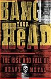 Bang Your Head, David Konow, 0609807323