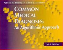 Common Medical Diagnoses : An Algorithmic Approach, Healey, Patrice M. and Jacobson, Edwin J., 0721677320