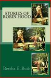 Stories of Robin Hood, Bertha E. Bush, 1500567329