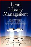 Lean Library Management : Eleven Strategies for Reducing Costs and Improving Services, Huber, John J., 1555707327