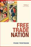 Free Trade Nation : Commerce, Consumption, and Civil Society in Modern Britain, Trentmann, Frank, 0199567328