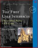 Test First User Interfaces : Developing Agile GUI Code, Plumlee, Philip, 0321227328