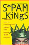 Spam Kings : The Real Story Behind the High-Rolling Hucksters Pushing Porn, Pills, and %*@)# Enlargements, McWilliams, Brian S., 0596007329