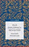 Old Diplomacy Revisited : A Study in the Modern History of Diplomatic Transformations, Weisbrode, Kenneth, 1137397322