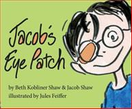 Jacob's Eye Patch, Beth Kobliner Shaw and Jacob Shaw, 1476737320