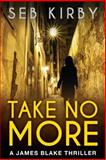 Take No More (the Murder Mystery Thriller): (US Edition), Seb Kirby, 1499507321