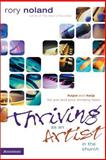 Thriving As an Artist in the Church : Hope and Help for You and Your Ministry Team, Noland, Rory, 0310257328