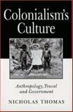 Colonialism's Culture : Anthropology, Travel and Government, Thomas, Nicholas, 0691037329
