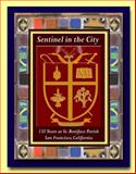 Sentinel in the City : St. Boniface Parish, San Francisco, Baun, Jim, 0983187320