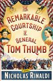 The Remarkable Courtship of General Tom Thumb, Nicholas Rinaldi, 1476727325
