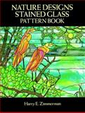 Nature Designs Stained Glass Pattern Book, Harry E. Zimmerman, 0486267326