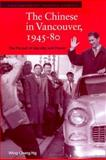The Chinese in Vancouver, 1945-1980 : The Pursuit of Identity and Power, Ng, Wing Chung and Ng, Wing-Chung, 0774807326